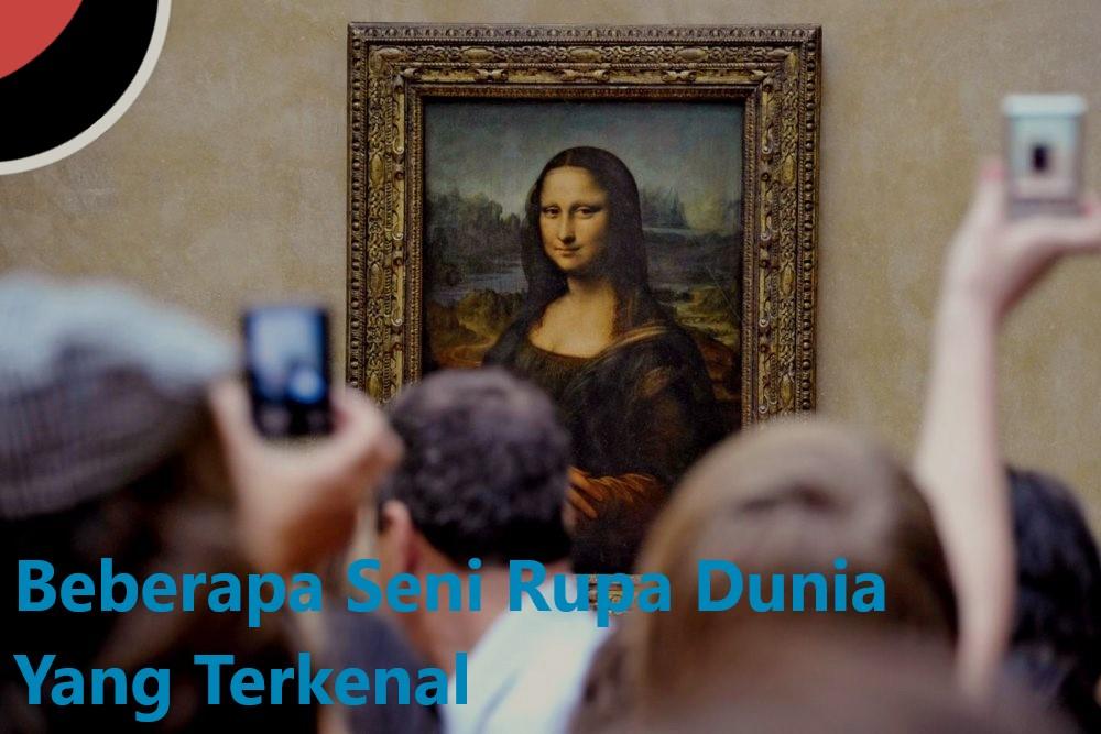 Beberapa Seni Rupa Dunia Yang Terkenal