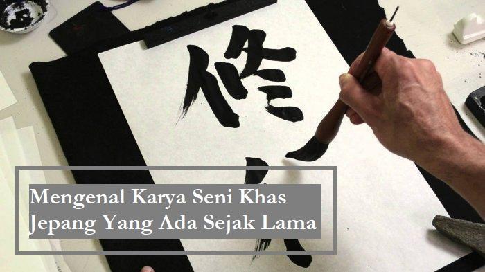 Mengenal Karya Seni Khas Jepang Yang Ada Sejak Lama